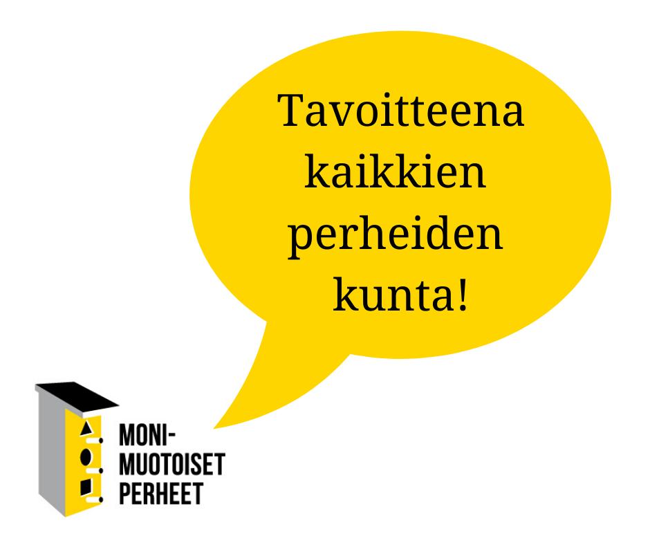 Kuvassa keltainen puhekupla, jossa teksti Tavoitteena kaikkien perheiden kunta.