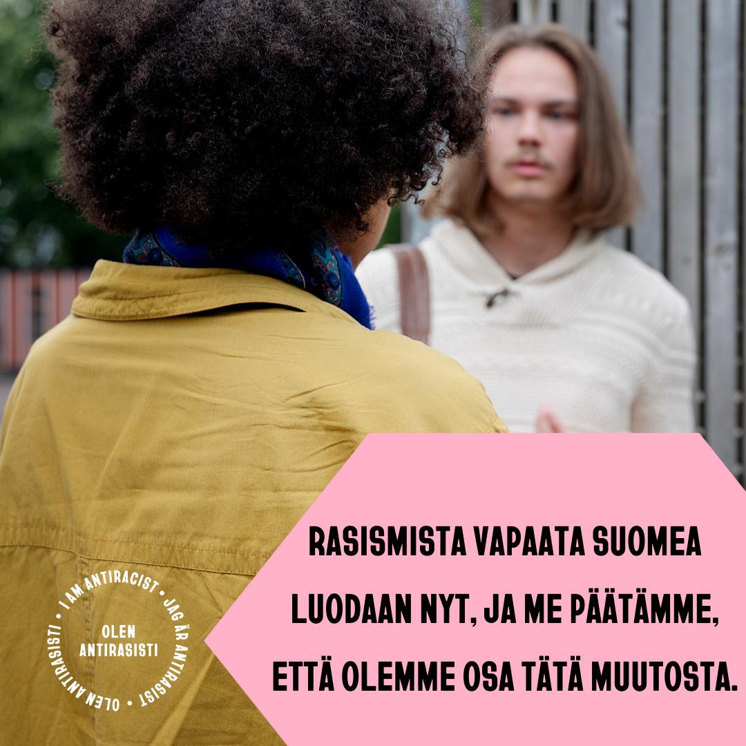 Kampanjan tunnuskuvassa kaksi ihmistä ja teksti Rasismista vapaata Suomea luodaan nyt, ja me päätämme, että olemme osa tätä muutosta.